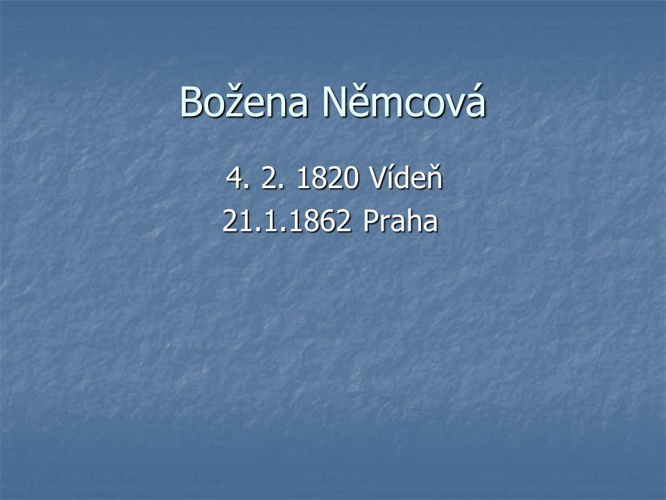 Božena Němcová 4. 2. 1820 Vídeň 4. 2. 1820 Vídeň 21.1.1862 Praha