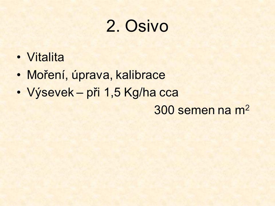 2. Osivo Vitalita Moření, úprava, kalibrace Výsevek – při 1,5 Kg/ha cca 300 semen na m 2