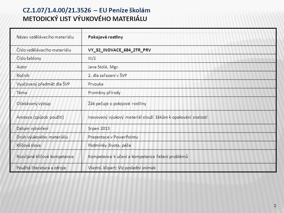Název vzdělávacího materiáluPokojové rostliny Číslo vzdělávacího materiáluVY_32_INOVACE_684_2TR_PRV Číslo šablonyIII/2 AutorJana Stolá, Mgr. Ročník2.