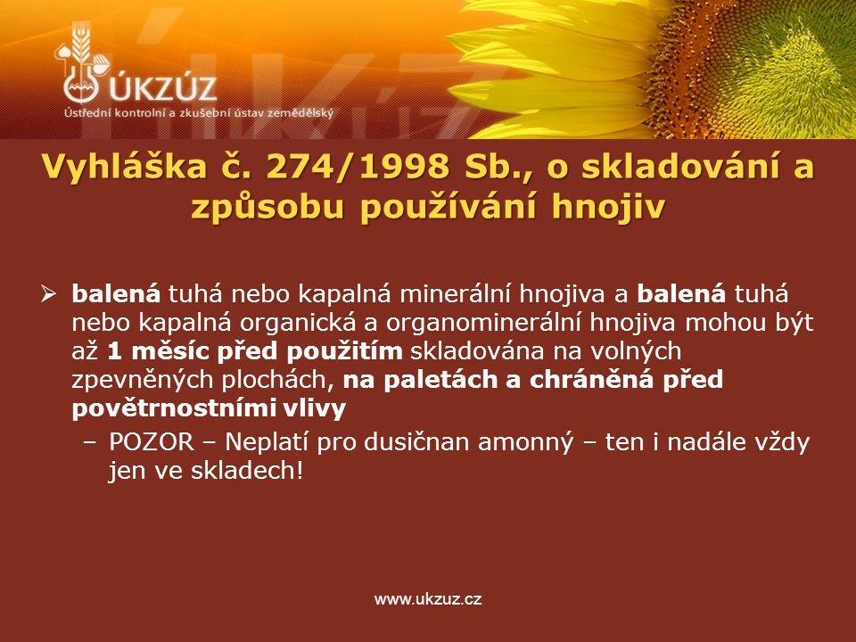 www.ukzuz.cz  balená tuhá nebo kapalná minerální hnojiva a balená tuhá nebo kapalná organická a organominerální hnojiva mohou být až 1 měsíc před použitím skladována na volných zpevněných plochách, na paletách a chráněná před povětrnostními vlivy –POZOR – Neplatí pro dusičnan amonný – ten i nadále vždy jen ve skladech.
