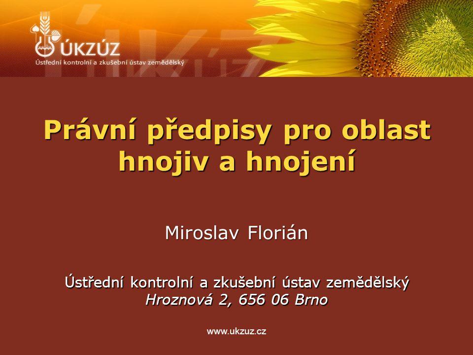Právní předpisy pro oblast hnojiv a hnojení Ústřední kontrolní a zkušební ústav zemědělský Hroznová 2, 656 06 Brno Miroslav Florián www.ukzuz.cz