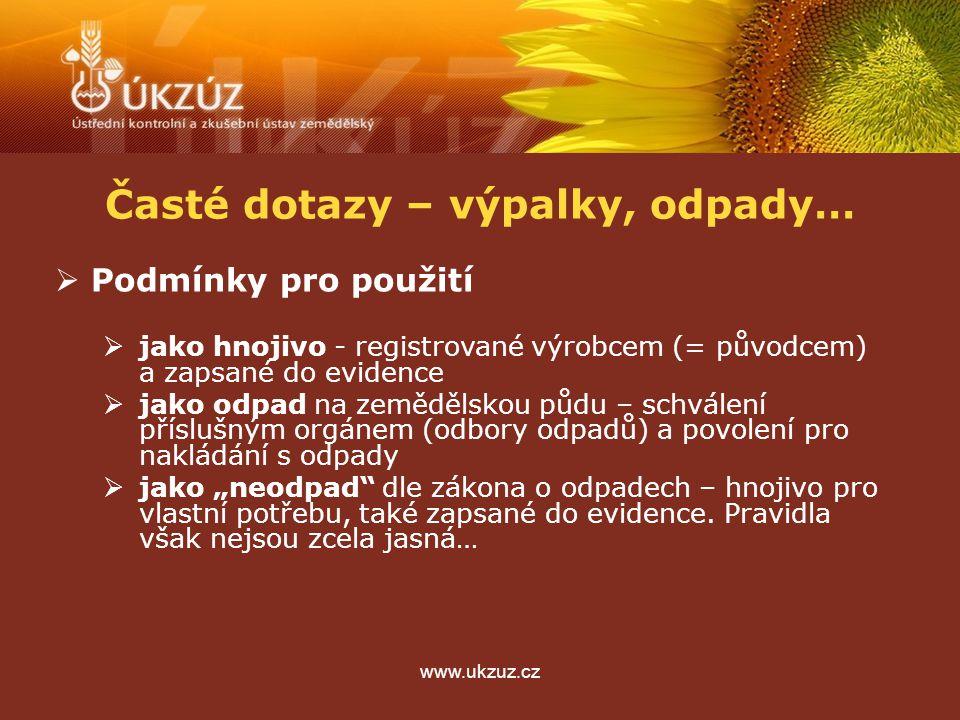 www.ukzuz.cz Časté dotazy – výpalky, odpady…  Podmínky pro použití  jako hnojivo - registrované výrobcem (= původcem) a zapsané do evidence  jako o