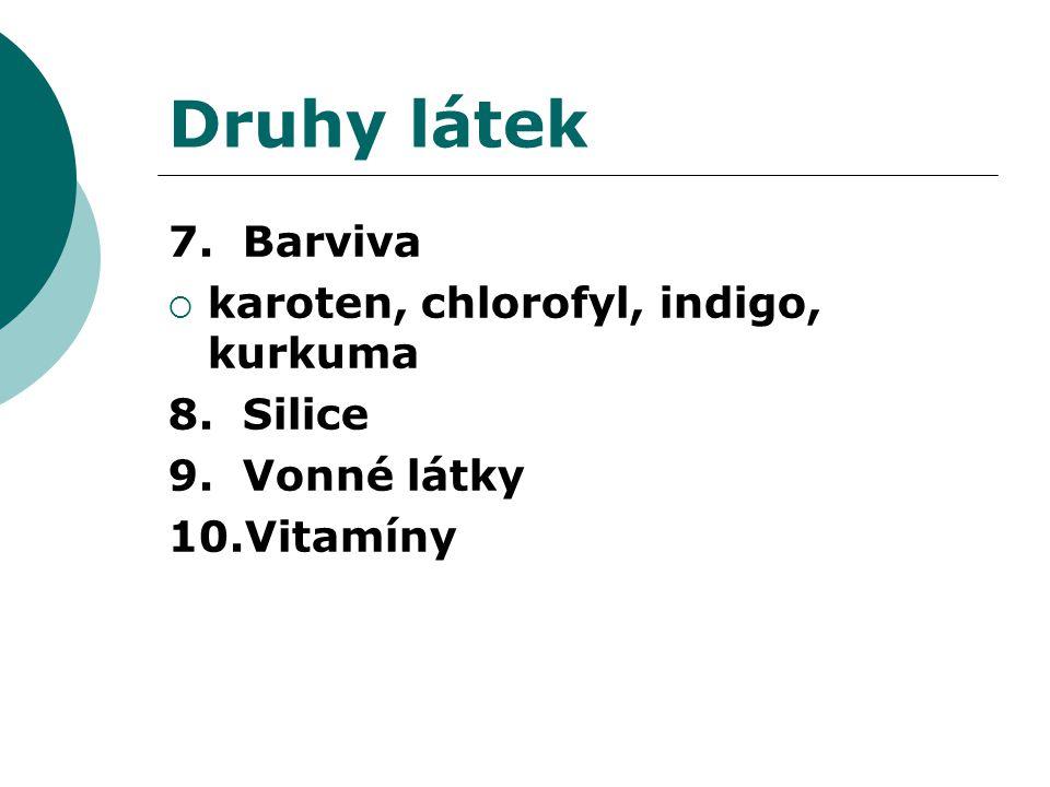 Druhy látek 7. Barviva  karoten, chlorofyl, indigo, kurkuma 8. Silice 9. Vonné látky 10.Vitamíny
