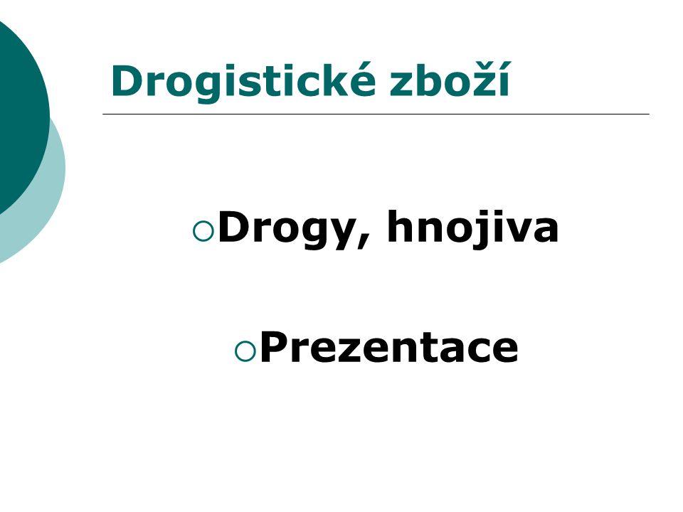 Drogistické zboží  Drogy, hnojiva  Prezentace