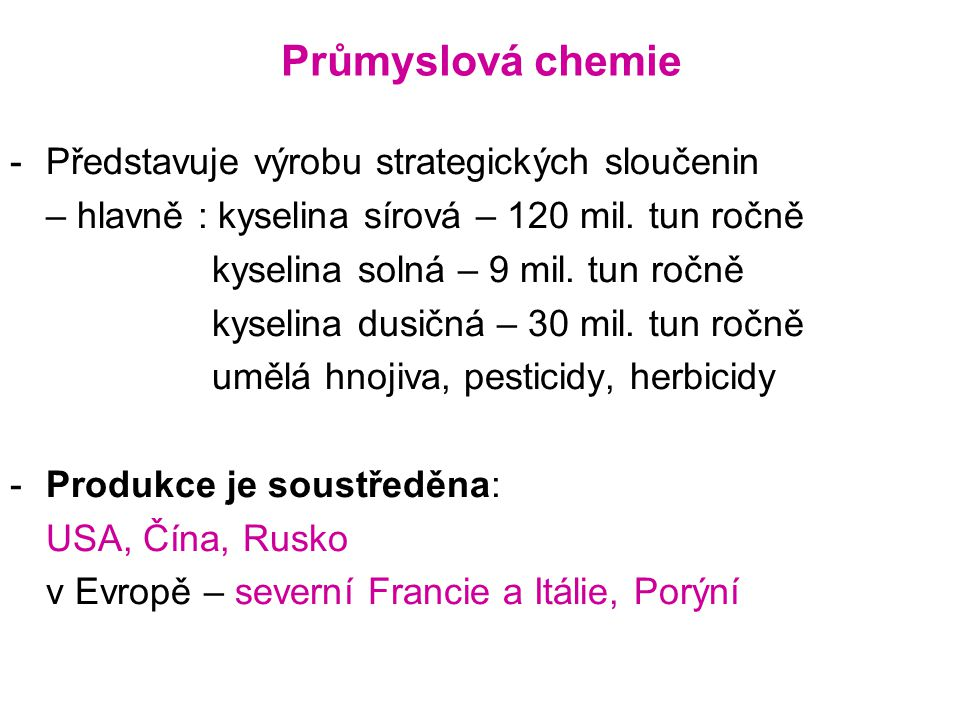 Průmyslová chemie -Představuje výrobu strategických sloučenin – hlavně : kyselina sírová – 120 mil.