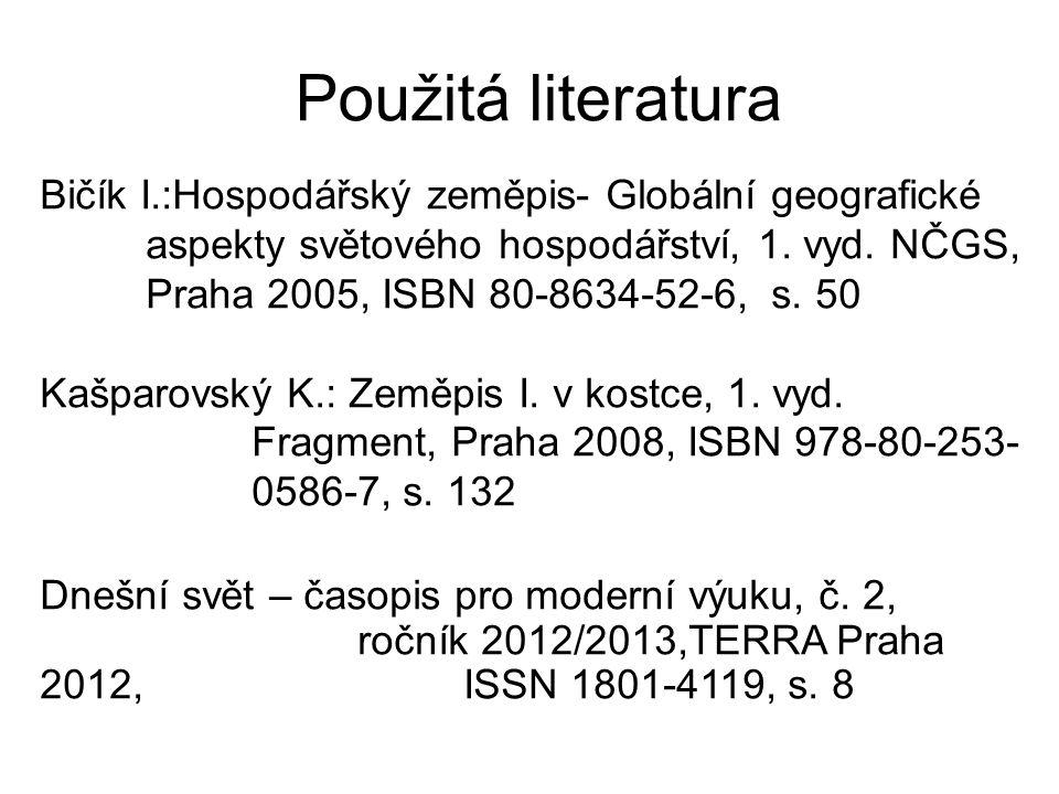 Použitá literatura Bičík I.:Hospodářský zeměpis- Globální geografické aspekty světového hospodářství, 1.