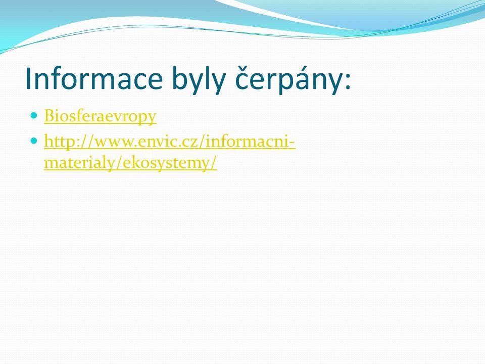 Informace byly čerpány: Biosferaevropy http://www.envic.cz/informacni- materialy/ekosystemy/ http://www.envic.cz/informacni- materialy/ekosystemy/