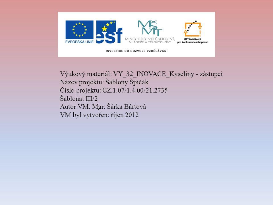 Výukový materiál: VY_32_INOVACE_Kyseliny - zástupci Název projektu: Šablony Špičák Číslo projektu: CZ.1.07/1.4.00/21.2735 Šablona: III/2 Autor VM: Mgr.