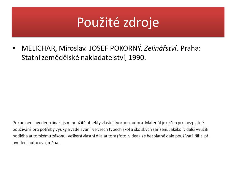 Použité zdroje MELICHAR, Miroslav. JOSEF POKORNÝ. Zelinářství. Praha: Statní zemědělské nakladatelství, 1990. Pokud není uvedeno jinak, jsou použité o