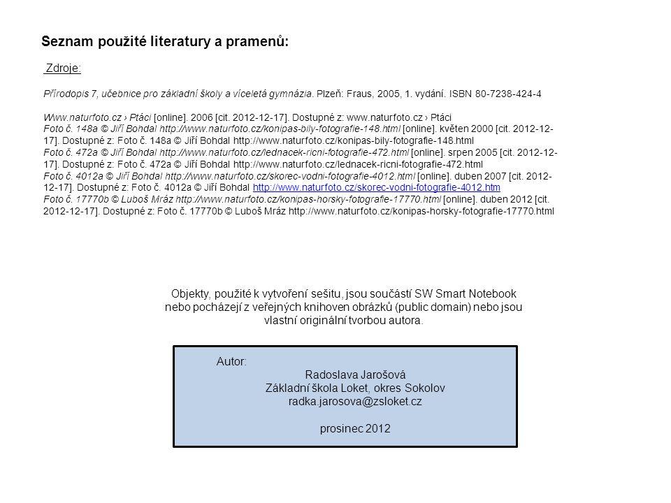 Seznam použité literatury a pramenů: Zdroje: Přírodopis 7, učebnice pro základní školy a víceletá gymnázia. Plzeň: Fraus, 2005, 1. vydání. ISBN 80-723
