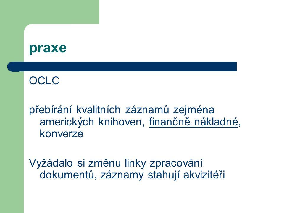 praxe OCLC přebírání kvalitních záznamů zejména amerických knihoven, finančně nákladné, konverze Vyžádalo si změnu linky zpracování dokumentů, záznamy
