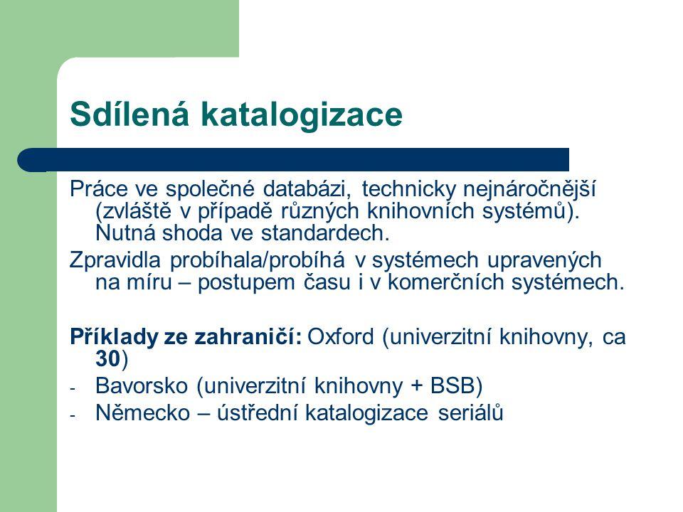 Sdílená katalogizace Práce ve společné databázi, technicky nejnáročnější (zvláště v případě různých knihovních systémů). Nutná shoda ve standardech. Z