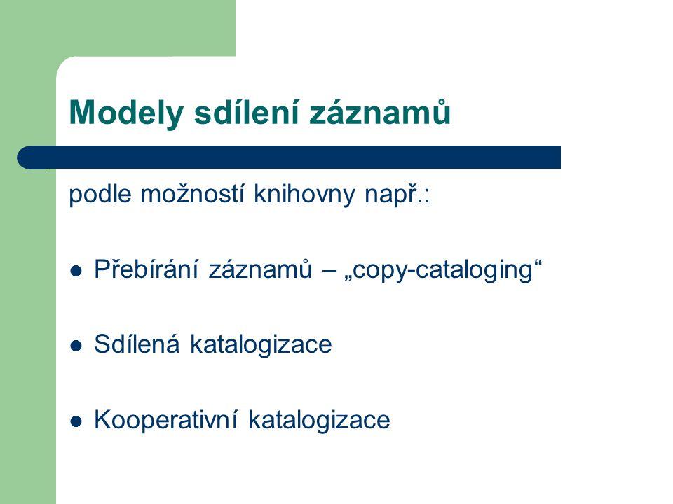 """Modely sdílení záznamů podle možností knihovny např.: Přebírání záznamů – """"copy-cataloging"""" Sdílená katalogizace Kooperativní katalogizace"""