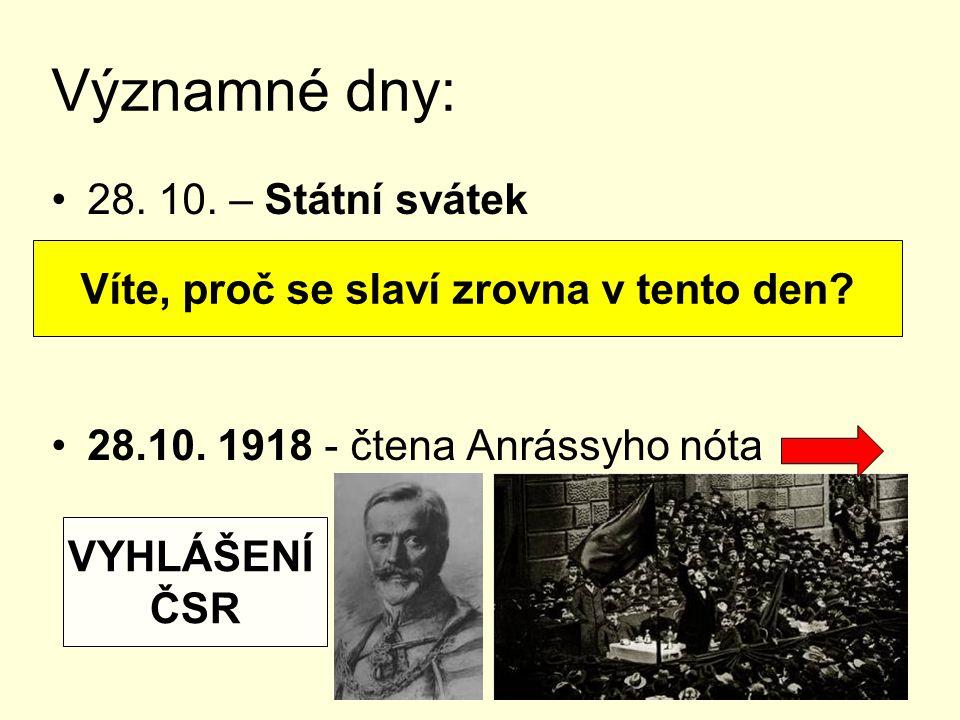 Významné dny: 28. 10. – Státní svátek 28.10. 1918 - čtena Anrássyho nóta Víte, proč se slaví zrovna v tento den? VYHLÁŠENÍ ČSR