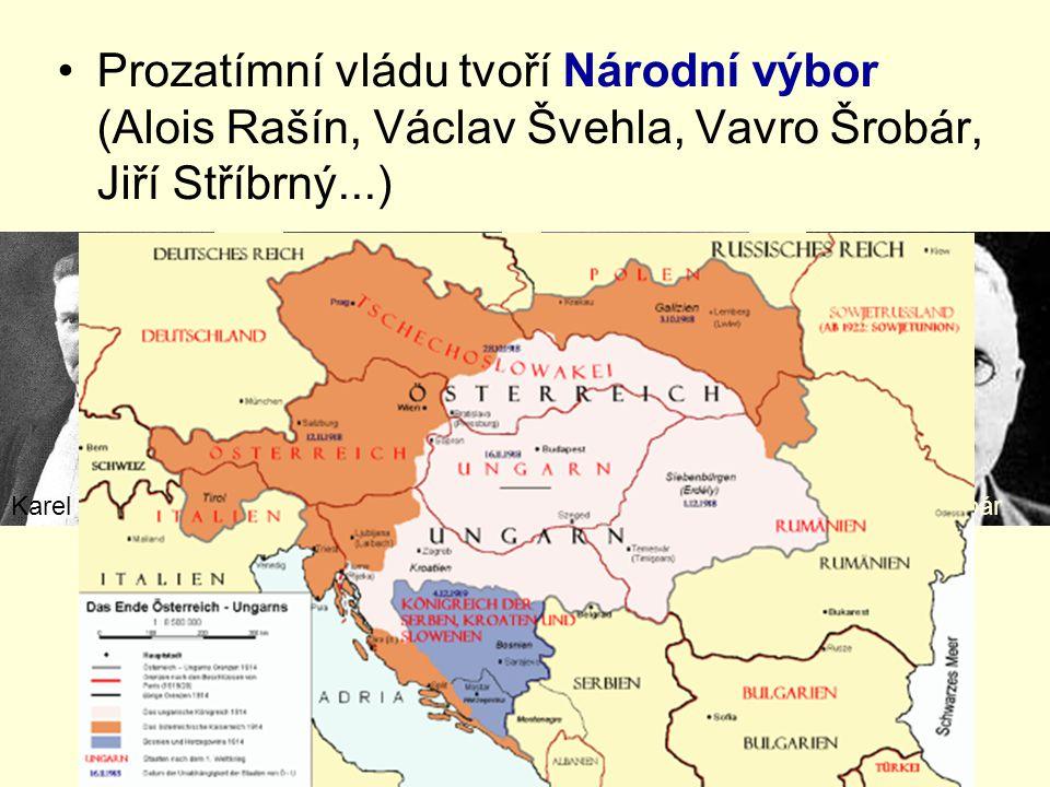 Prozatímní vládu tvoří Národní výbor (Alois Rašín, Václav Švehla, Vavro Šrobár, Jiří Stříbrný...) Antonín ŠvehlaKarel KramářJiří StříbrnýVavro Šrobár