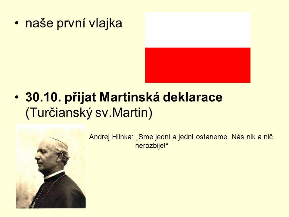 """naše první vlajka 30.10. přijat Martinská deklarace (Turčianský sv.Martin) Andrej Hlinka: """"Sme jedni a jedni ostaneme. Nás nik a nič nerozbije!"""""""