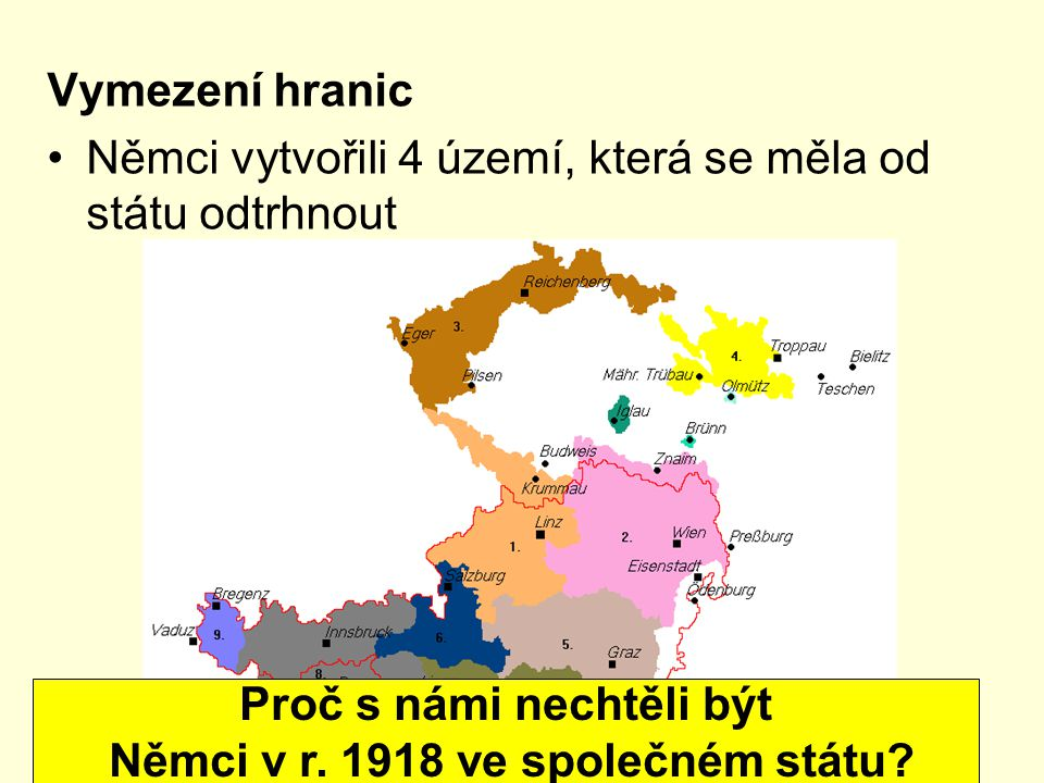 Vymezení hranic Němci vytvořili 4 území, která se měla od státu odtrhnout Proč s námi nechtěli být Němci v r. 1918 ve společném státu?