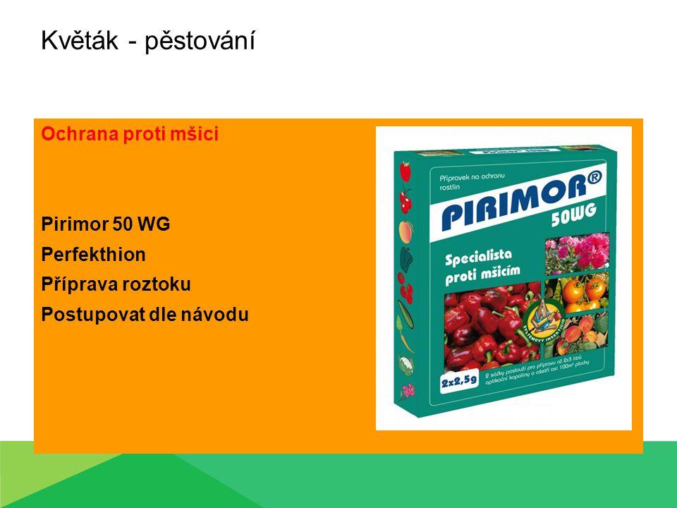 Květák - pěstování Ochrana proti mšici Pirimor 50 WG Perfekthion Příprava roztoku Postupovat dle návodu