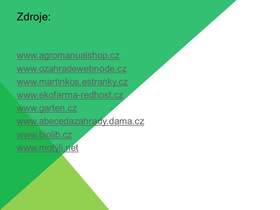 Zdroje: www.agromanualshop.cz www.ozahradewebnode.cz www.martinkos.estranky.cz www.ekofarma-redhost.cz www.garten.cz www.abecedazahrady.dama.cz www.bi