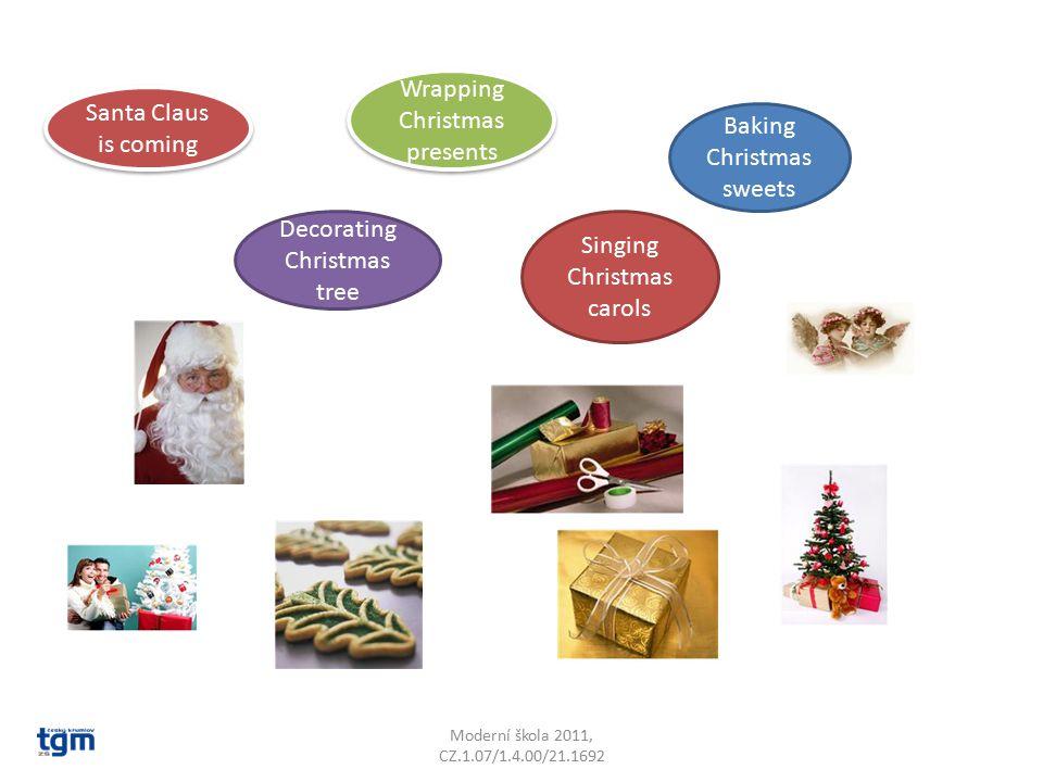 Santa Claus is coming Wrapping Christmas presents Baking Christmas sweets Decorating Christmas tree Singing Christmas carols Moderní škola 2011, CZ.1.07/1.4.00/21.1692
