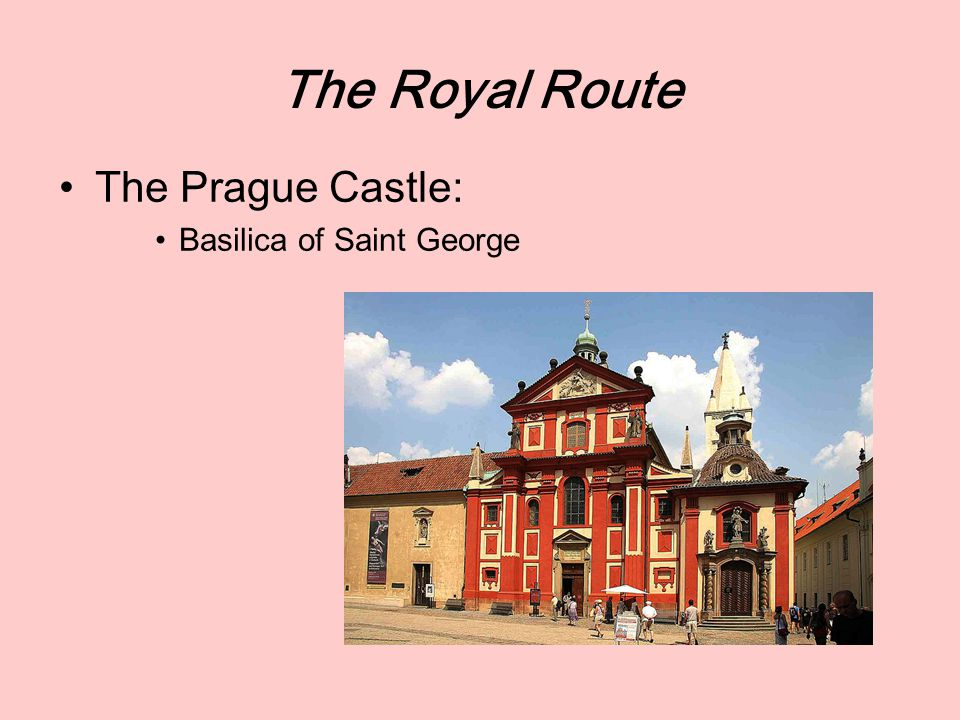 The Royal Route The Prague Castle: Basilica of Saint George