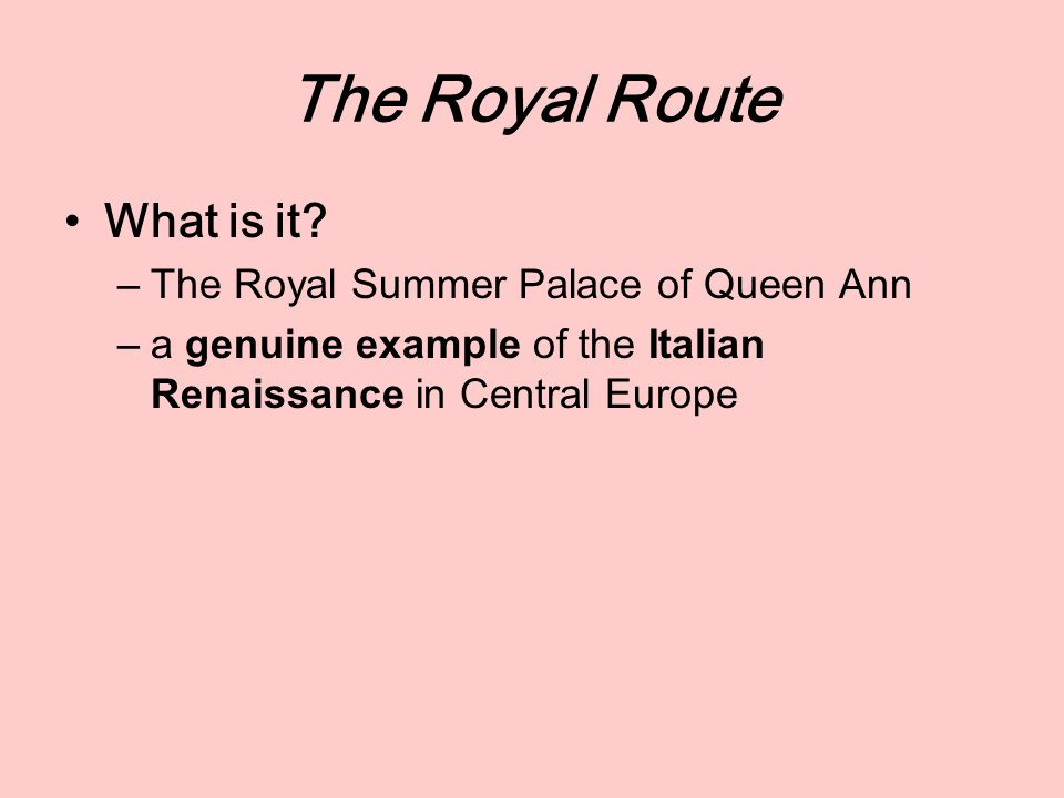 The Royal Route What is it? –The Royal Summer Palace of Queen Ann –a genuine example of the Italian Renaissance in Central Europe
