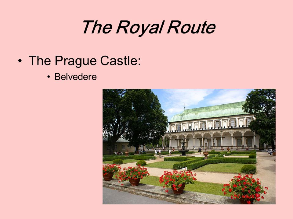 The Royal Route The Prague Castle: Belvedere