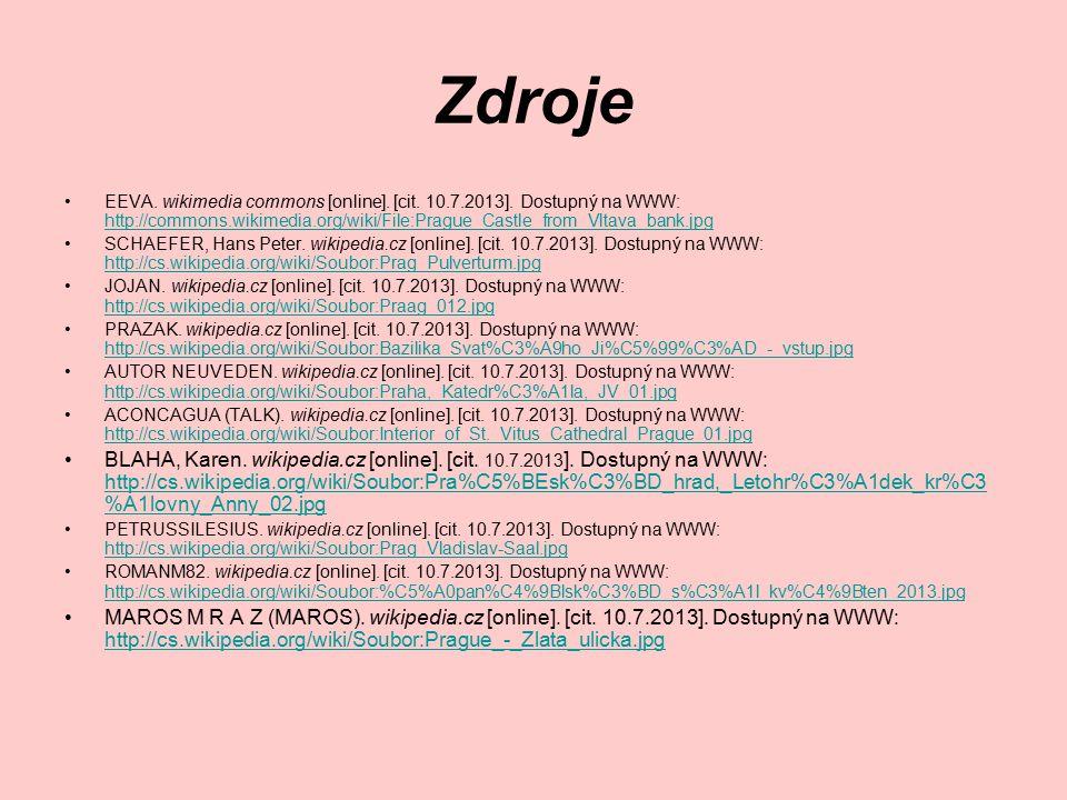 Zdroje EEVA. wikimedia commons [online]. [cit. 10.7.2013]. Dostupný na WWW: http://commons.wikimedia.org/wiki/File:Prague_Castle_from_Vltava_bank.jpg