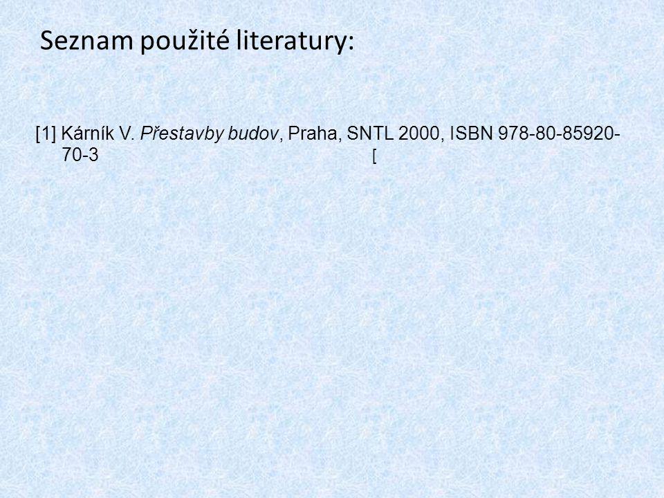 Seznam použité literatury: [1] Kárník V. Přestavby budov, Praha, SNTL 2000, ISBN 978-80-85920- 70-3 [