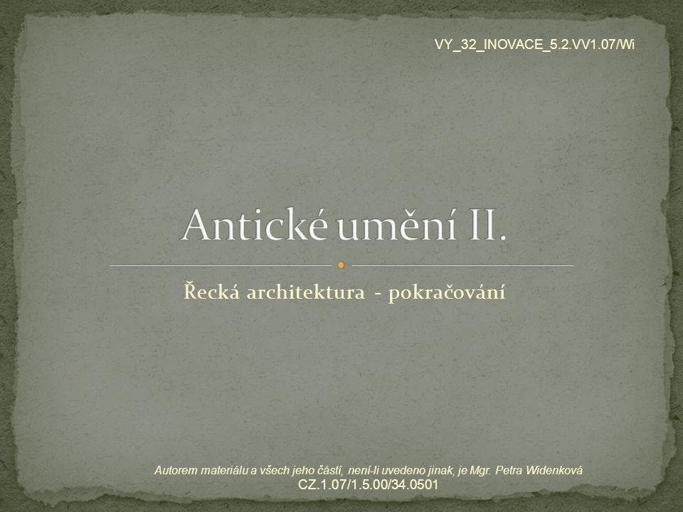 Řecká architektura - pokračování VY_32_INOVACE_5.2.VV1.07/Wi Autorem materiálu a všech jeho částí, není-li uvedeno jinak, je Mgr. Petra Widenková CZ.1