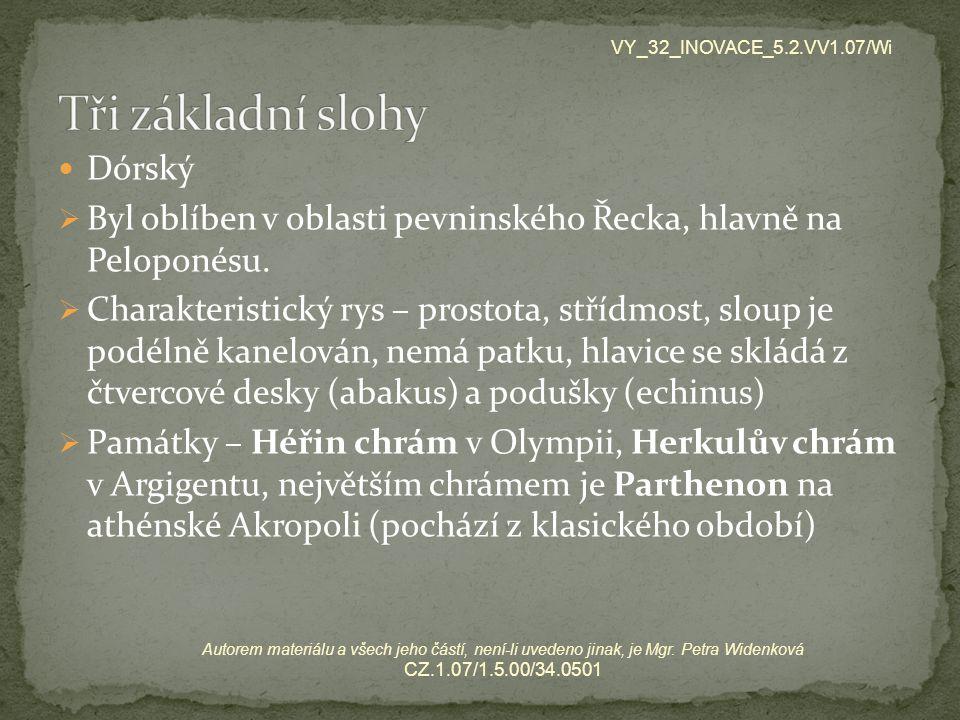 Dórský  Byl oblíben v oblasti pevninského Řecka, hlavně na Peloponésu.  Charakteristický rys – prostota, střídmost, sloup je podélně kanelován, nemá