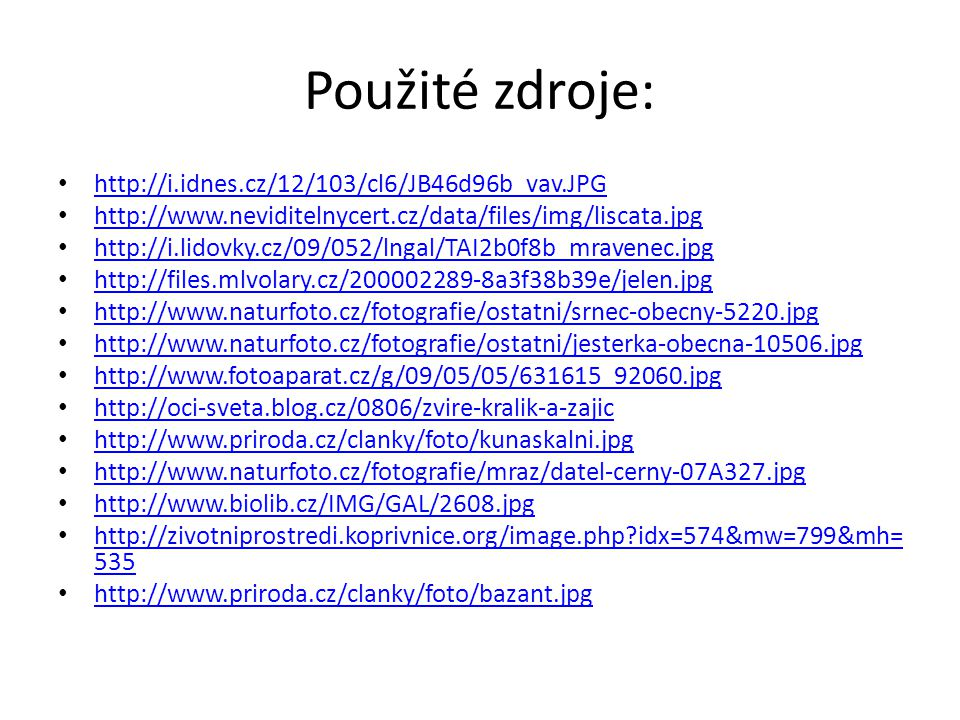Použité zdroje: http://i.idnes.cz/12/103/cl6/JB46d96b_vav.JPG http://www.neviditelnycert.cz/data/files/img/liscata.jpg http://i.lidovky.cz/09/052/lnga