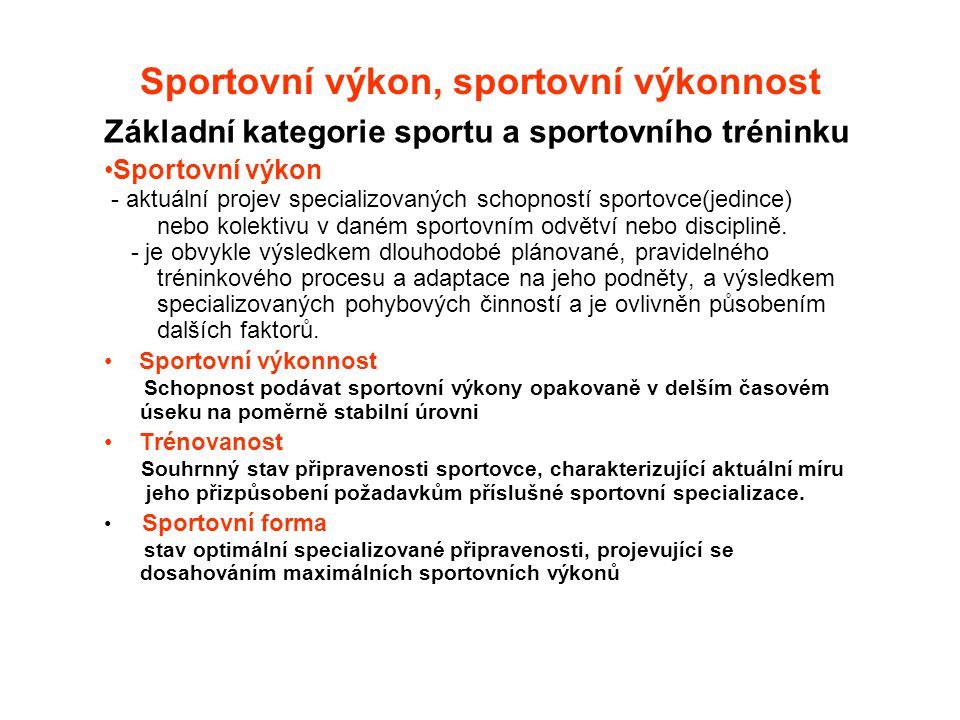 Sportovní výkon, sportovní výkonnost Základní kategorie sportu a sportovního tréninku Sportovní výkon - aktuální projev specializovaných schopností sp