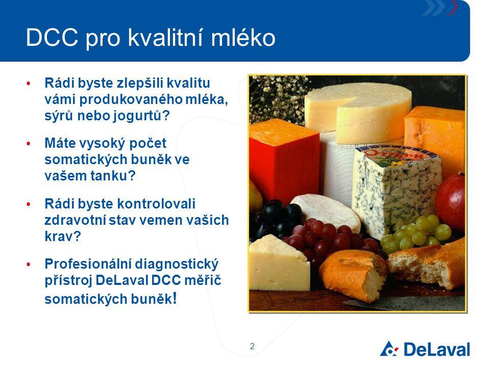 2 DCC pro kvalitní mléko Rádi byste zlepšili kvalitu vámi produkovaného mléka, sýrů nebo jogurtů? Máte vysoký počet somatických buněk ve vašem tanku?
