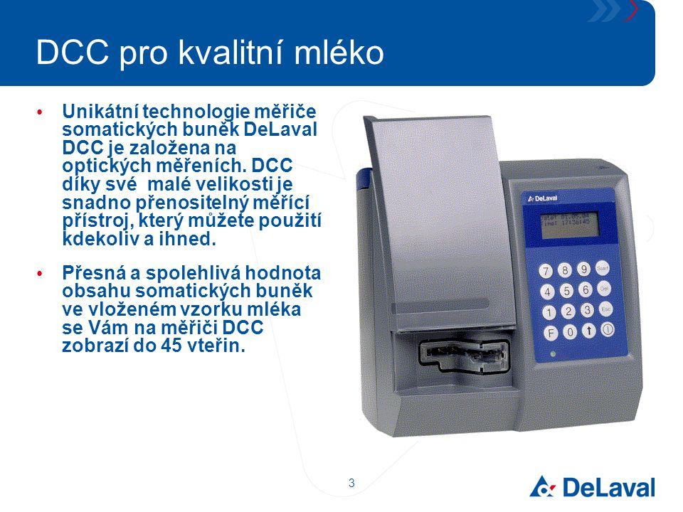 3 DCC pro kvalitní mléko Unikátní technologie měřiče somatických buněk DeLaval DCC je založena na optických měřeních. DCC díky své malé velikosti je s