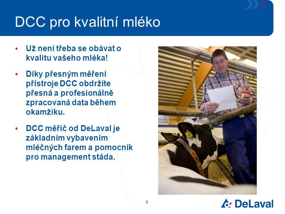 4 DCC pro kvalitní mléko Už není třeba se obávat o kvalitu vašeho mléka! Díky přesným měření přístroje DCC obdržíte přesná a profesionálně zpracovaná