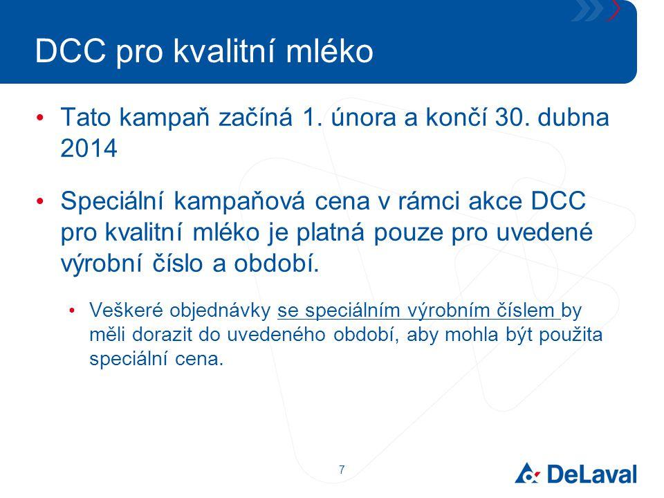 7 DCC pro kvalitní mléko Tato kampaň začíná 1. února a končí 30. dubna 2014 Speciální kampaňová cena v rámci akce DCC pro kvalitní mléko je platná pou