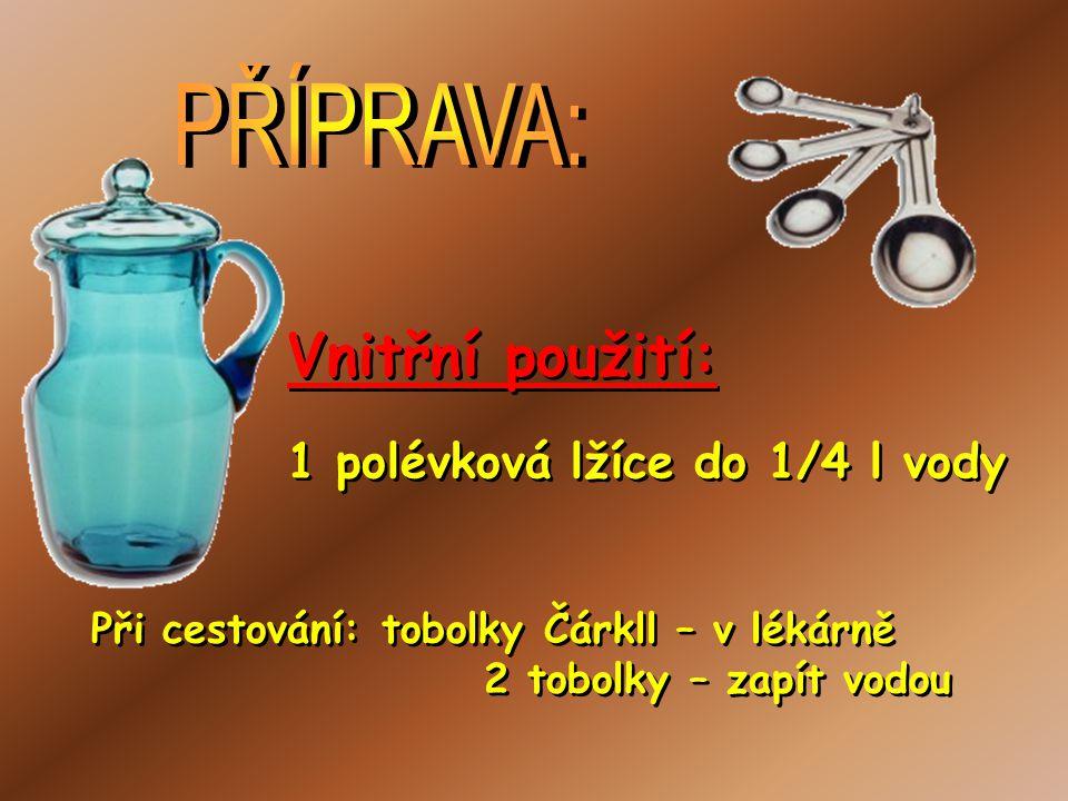 Vnitřní použití: 1 polévková lžíce do 1/4 l vody Vnitřní použití: 1 polévková lžíce do 1/4 l vody Při cestování: tobolky Čárkll – v lékárně 2 tobolky