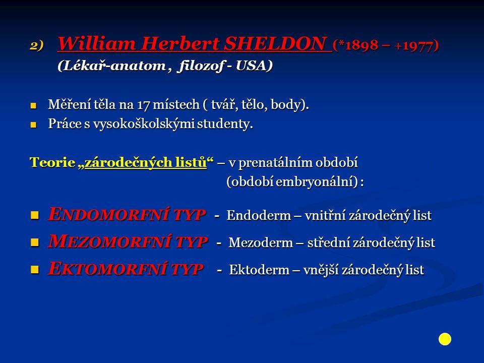 2) William Herbert SHELDON (*1898 –  1977) (Lékař-anatom, filozof - USA) (Lékař-anatom, filozof - USA) Měření těla na 17 místech ( tvář, tělo, body).