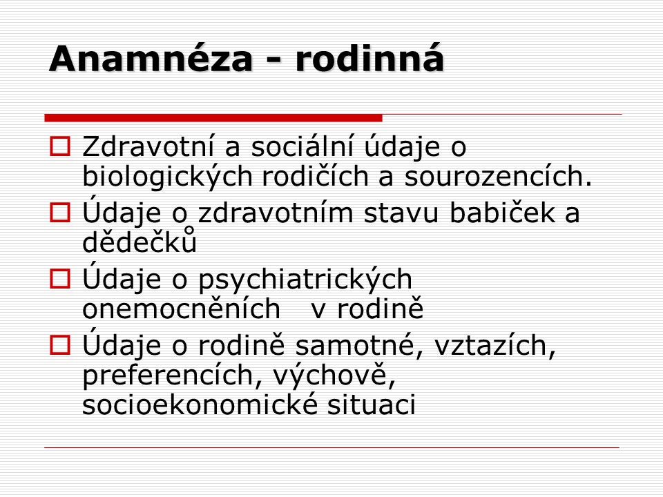 Anamnéza - rodinná  Zdravotní a sociální údaje o biologických rodičích a sourozencích.
