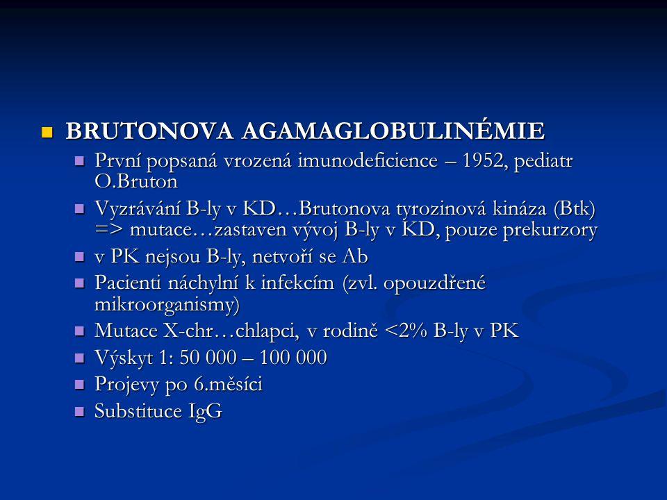 BRUTONOVA AGAMAGLOBULINÉMIE BRUTONOVA AGAMAGLOBULINÉMIE První popsaná vrozená imunodeficience – 1952, pediatr O.Bruton První popsaná vrozená imunodefi