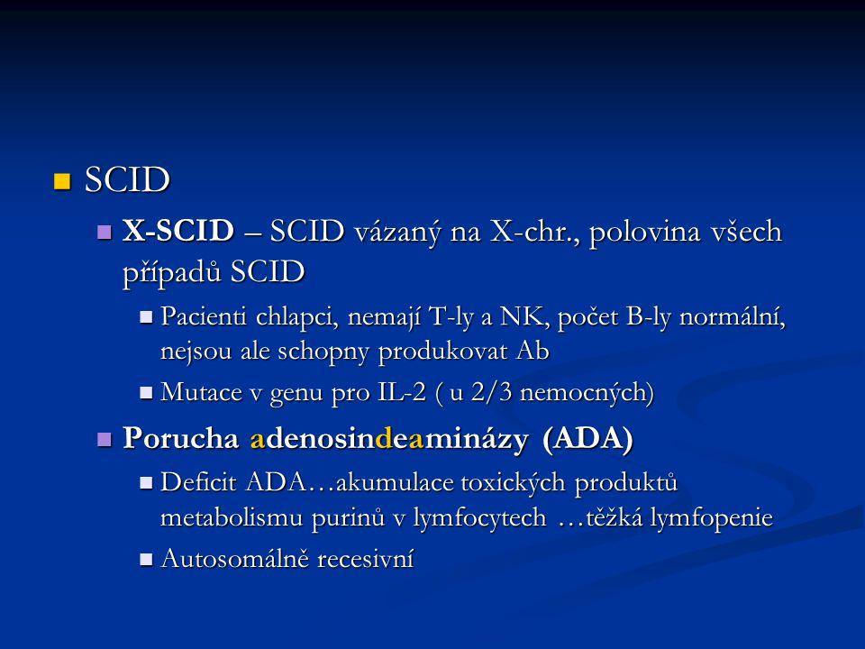 SCID SCID X-SCID – SCID vázaný na X-chr., polovina všech případů SCID X-SCID – SCID vázaný na X-chr., polovina všech případů SCID Pacienti chlapci, ne