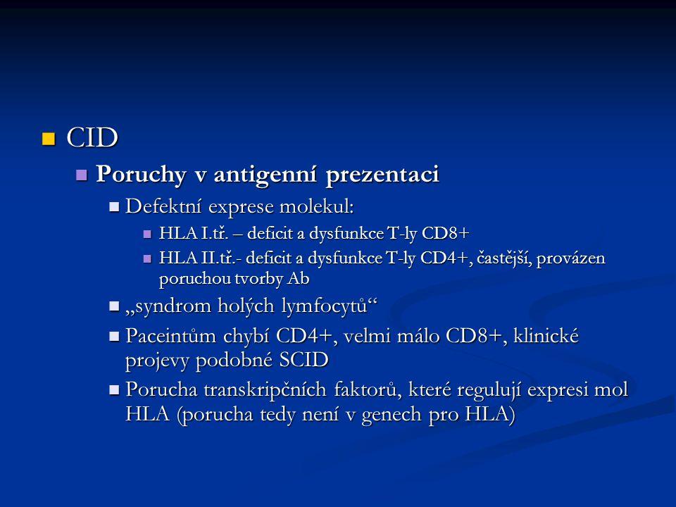 CID CID Poruchy v antigenní prezentaci Poruchy v antigenní prezentaci Defektní exprese molekul: Defektní exprese molekul: HLA I.tř. – deficit a dysfun