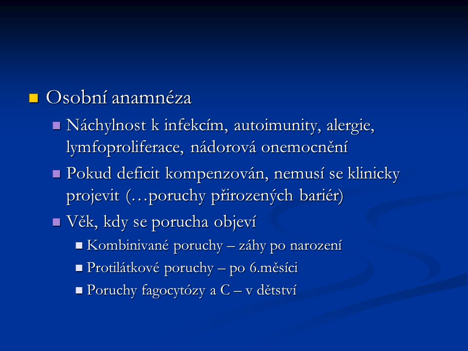 Osobní anamnéza Osobní anamnéza Náchylnost k infekcím, autoimunity, alergie, lymfoproliferace, nádorová onemocnění Náchylnost k infekcím, autoimunity,