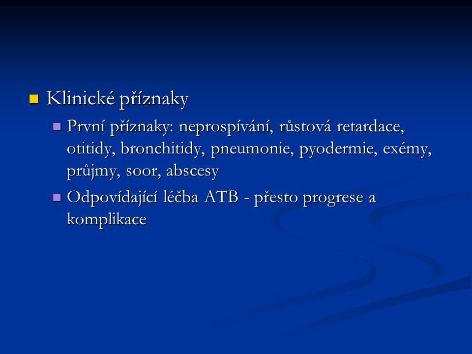 Klinické příznaky Klinické příznaky První příznaky: neprospívání, růstová retardace, otitidy, bronchitidy, pneumonie, pyodermie, exémy, průjmy, soor,