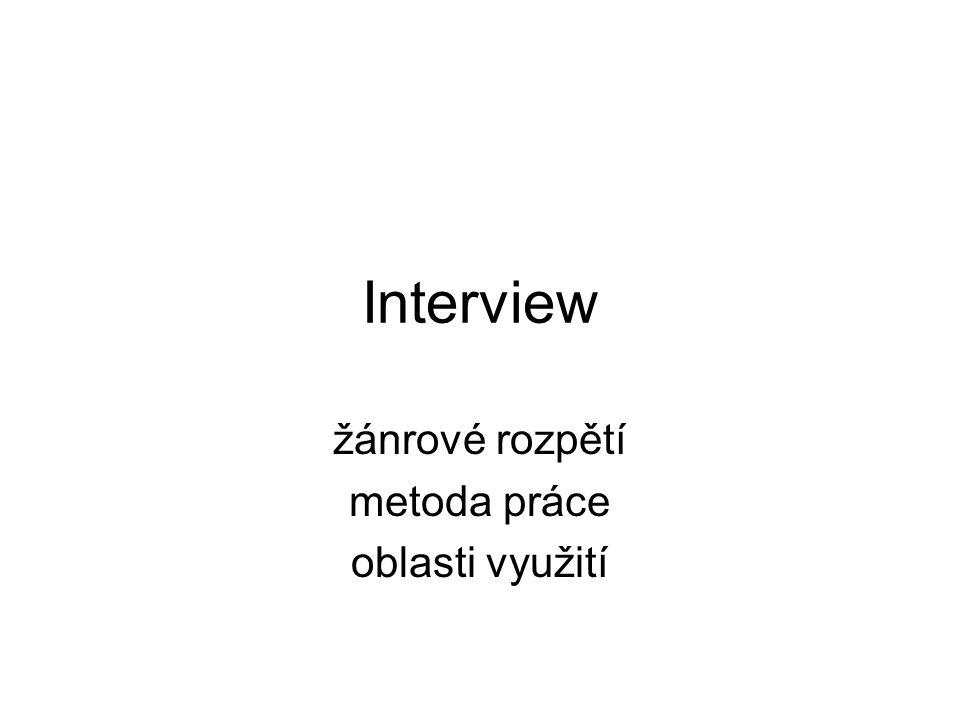 Interview žánrové rozpětí metoda práce oblasti využití