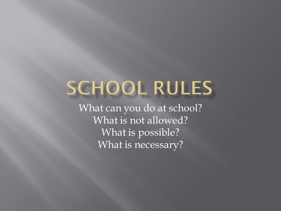 What can you do at school? What is not allowed? What is possible? What is necessary?