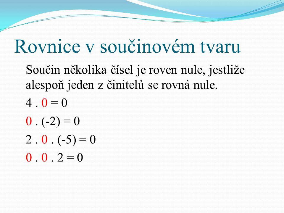 Rovnice v součinovém tvaru Součin několika čísel je roven nule, jestliže alespoň jeden z činitelů se rovná nule.