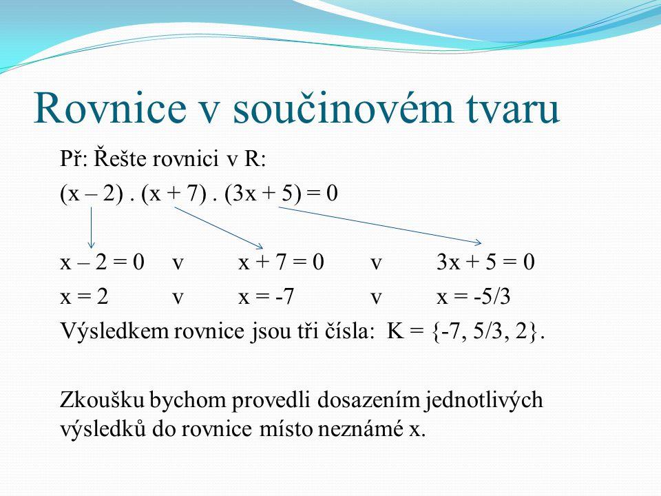 Př: Řešte rovnici v R: (x – 2).(x + 7).