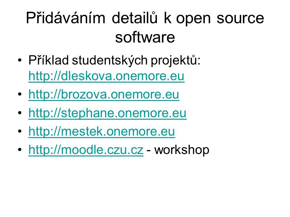 Přidáváním detailů k open source software Příklad studentských projektů: http://dleskova.onemore.eu http://dleskova.onemore.eu http://brozova.onemore.eu http://stephane.onemore.eu http://mestek.onemore.eu http://moodle.czu.cz - workshophttp://moodle.czu.cz